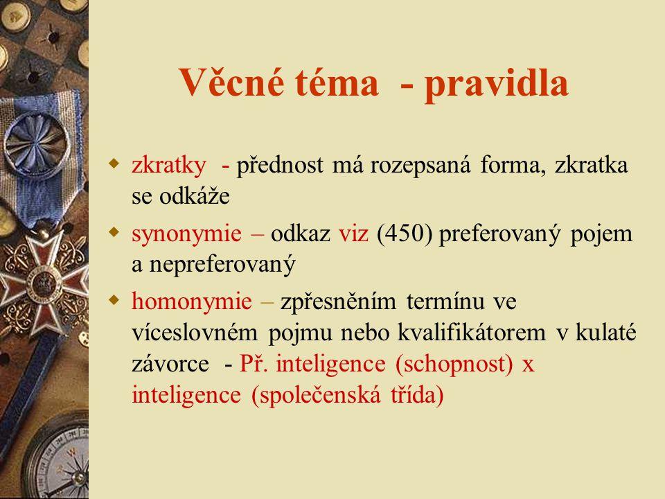 Věcné téma - pravidla  zkratky - přednost má rozepsaná forma, zkratka se odkáže  synonymie – odkaz viz (450) preferovaný pojem a nepreferovaný  hom