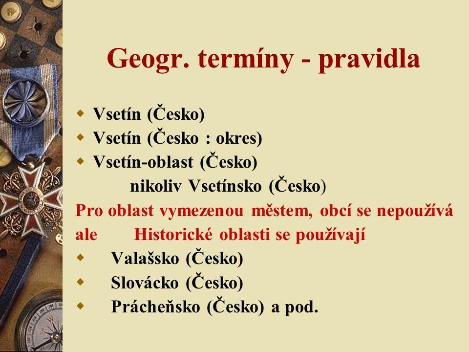 Geogr. termíny - pravidla  Vsetín (Česko)  Vsetín (Česko : okres)  Vsetín-oblast (Česko) nikoliv Vsetínsko (Česko) Pro oblast vymezenou městem, obc