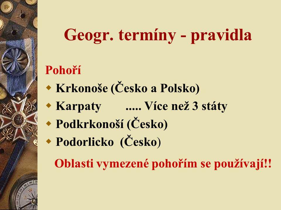 Geogr. termíny - pravidla Pohoří  Krkonoše (Česko a Polsko)  Karpaty..... Více než 3 státy  Podkrkonoší (Česko)  Podorlicko (Česko) Oblasti vymeze