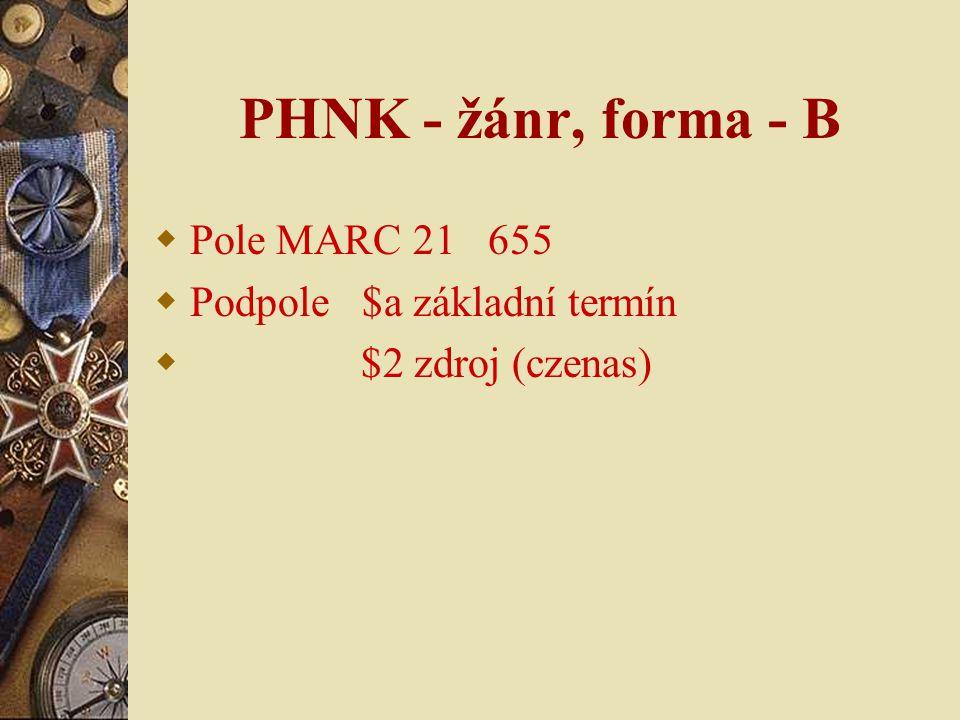 PHNK - žánr, forma - B  Pole MARC 21 655  Podpole $a základní termín  $2 zdroj (czenas)