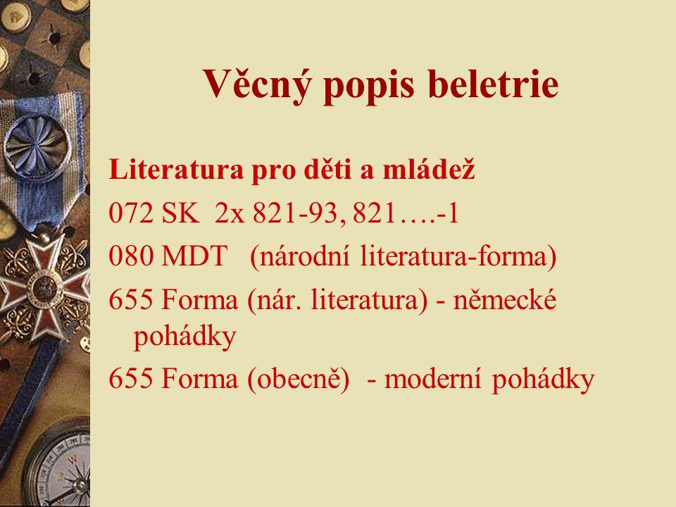 Věcný popis beletrie Literatura pro děti a mládež 072 SK 2x 821-93, 821….-1 080 MDT (národní literatura-forma) 655 Forma (nár.