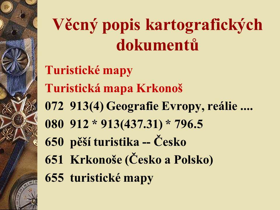 Věcný popis kartografických dokumentů Turistické mapy Turistická mapa Krkonoš 072 913(4) Geografie Evropy, reálie.... 080 912 * 913(437.31) * 796.5 65