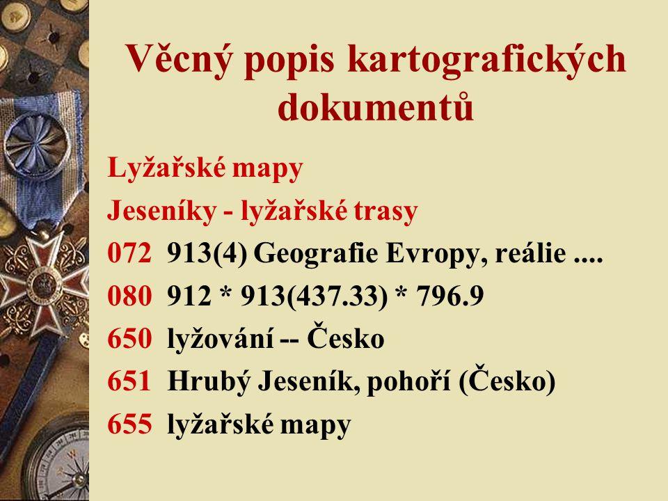 Věcný popis kartografických dokumentů Lyžařské mapy Jeseníky - lyžařské trasy 072 913(4) Geografie Evropy, reálie.... 080 912 * 913(437.33) * 796.9 65