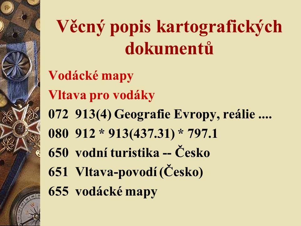 Věcný popis kartografických dokumentů Vodácké mapy Vltava pro vodáky 072 913(4) Geografie Evropy, reálie.... 080 912 * 913(437.31) * 797.1 650 vodní t