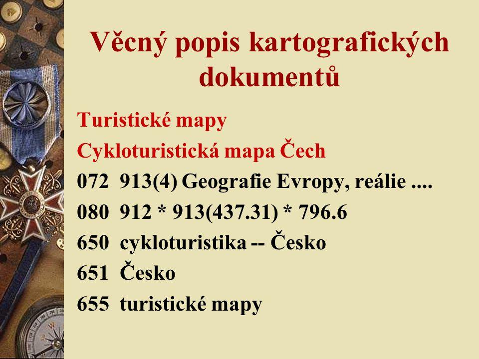 Věcný popis kartografických dokumentů Turistické mapy Cykloturistická mapa Čech 072 913(4) Geografie Evropy, reálie.... 080 912 * 913(437.31) * 796.6