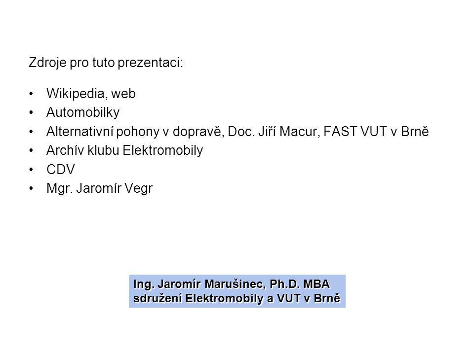 Zdroje pro tuto prezentaci: Wikipedia, web Automobilky Alternativní pohony v dopravě, Doc. Jiří Macur, FAST VUT v Brně Archív klubu Elektromobily CDV