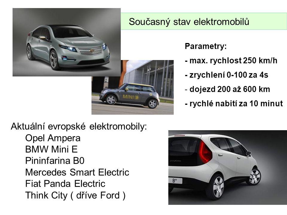 Parametry: - max. rychlost 250 km/h - zrychlení 0-100 za 4s - - dojezd 200 až 600 km - rychlé nabití za 10 minut Současný stav elektromobilů Aktuální
