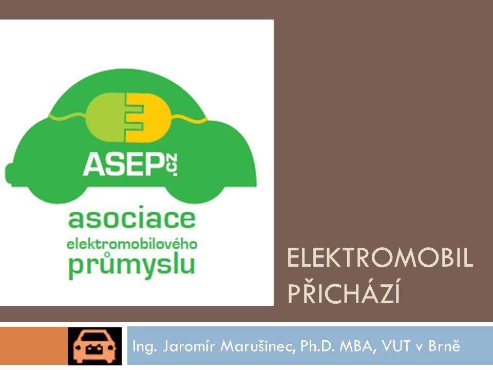 ELEKTROMOBIL PŘICHÁZÍ Ing. Jaromír Marušinec, Ph.D. MBA, VUT v Brně