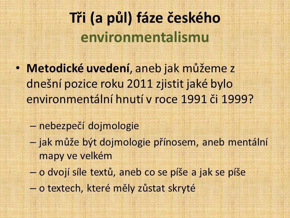 Tři (a půl) fáze českého environmentalismu Metodické uvedení, aneb jak můžeme z dnešní pozice roku 2011 zjistit jaké bylo environmentální hnutí v roce