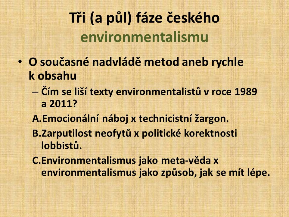 Tři (a půl) fáze českého environmentalismu O současné nadvládě metod aneb rychle k obsahu – Čím se liší texty environmentalistů v roce 1989 a 2011.