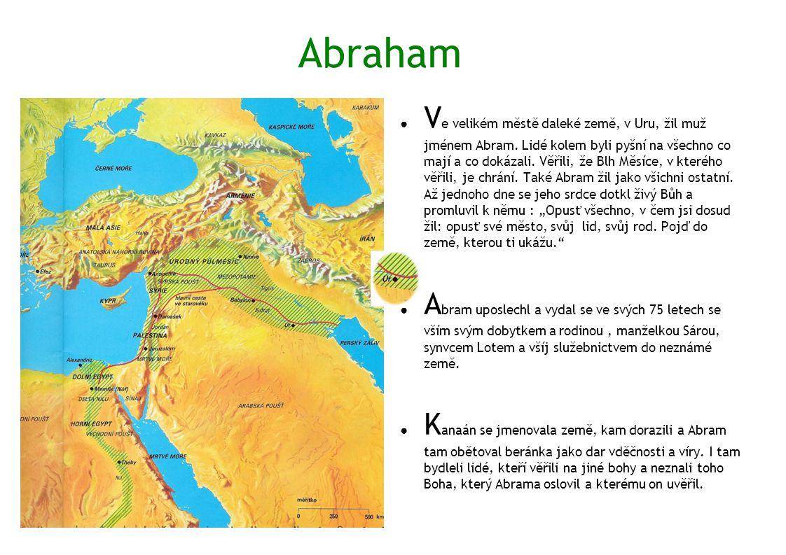 Abraham ● V e velikém městě daleké země, v Uru, žil muž jménem Abram. Lidé kolem byli pyšní na všechno co mají a co dokázali. Věřili, že Blh Měsíce, v