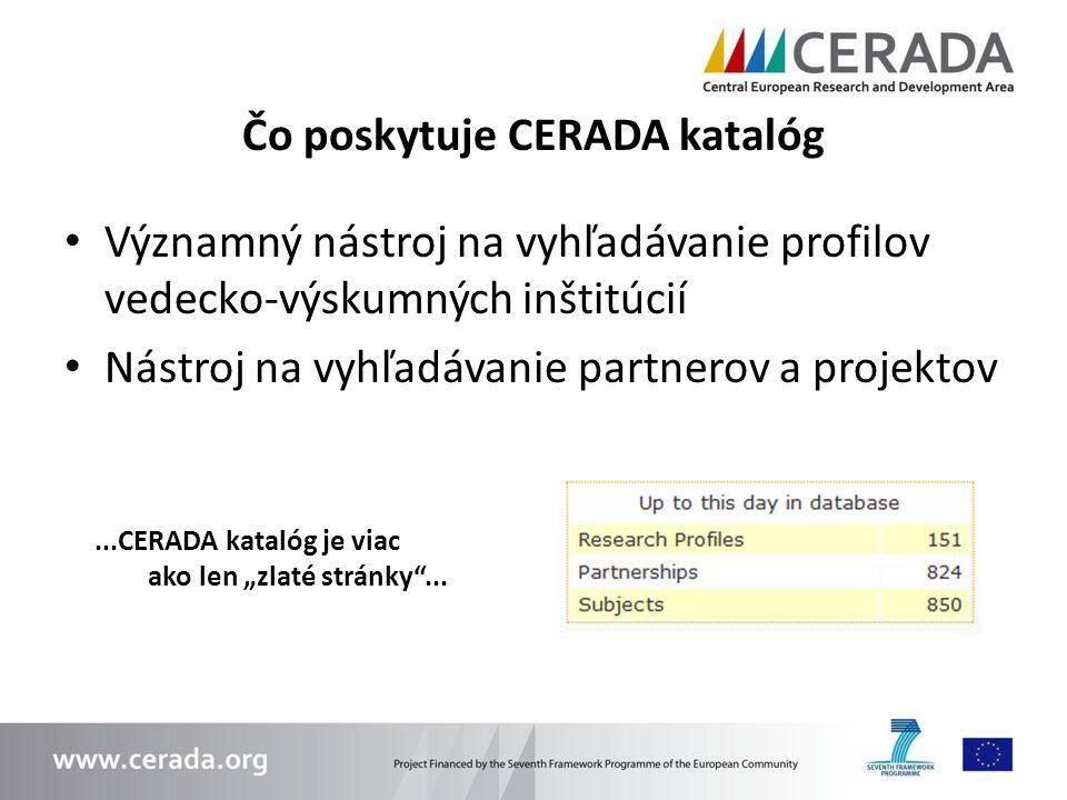 Čo poskytuje CERADA katalóg Významný nástroj na vyhľadávanie profilov vedecko-výskumných inštitúcií Nástroj na vyhľadávanie partnerov a projektov...CE