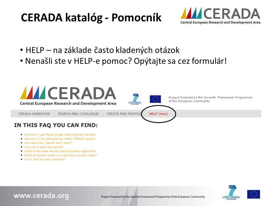 CERADA katalóg - Pomocník HELP – na základe často kladených otázok Nenašli ste v HELP-e pomoc? Opýtajte sa cez formulár!