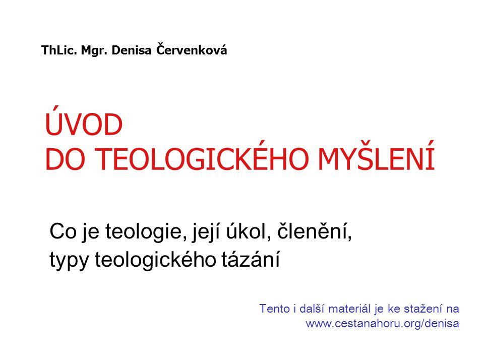 ÚVOD DO TEOLOGICKÉHO MYŠLENÍ Co je teologie, její úkol, členění, typy teologického tázání Tento i další materiál je ke stažení na www.cestanahoru.org/denisa ThLic.