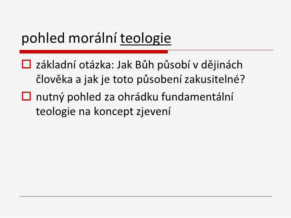 pohled morální teologie  základní otázka: Jak Bůh působí v dějinách člověka a jak je toto působení zakusitelné.