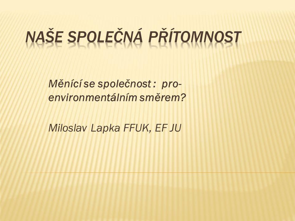 Měnící se společnost : pro- environmentálním směrem Miloslav Lapka FFUK, EF JU