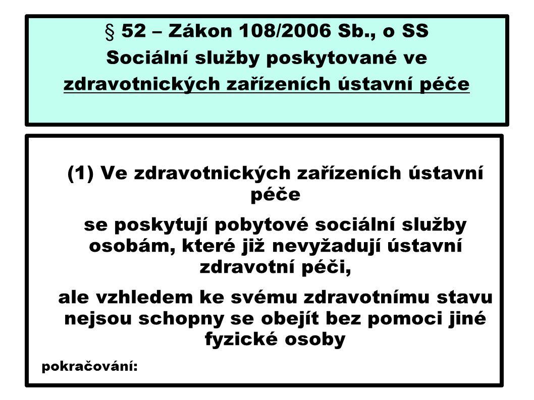 § 52 – Zákon 108/2006 Sb., o SS Sociální služby poskytované ve zdravotnických zařízeních ústavní péče (1) Ve zdravotnických zařízeních ústavní péče se