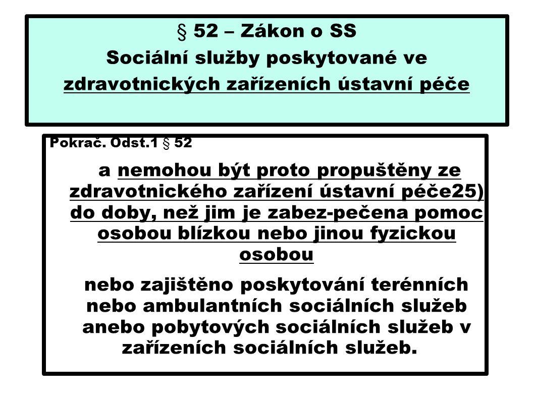 § 52 – Zákon o SS Sociální služby poskytované ve zdravotnických zařízeních ústavní péče Pokrač. Odst.1 § 52 a nemohou být proto propuštěny ze zdravotn