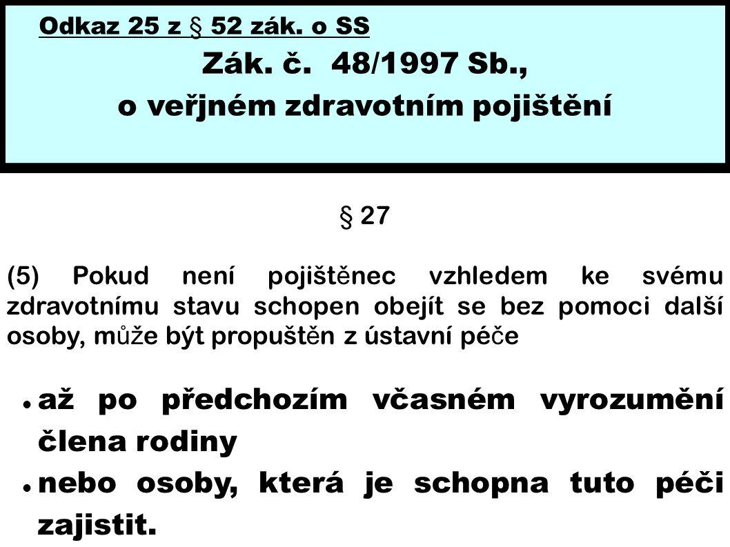 Odkaz 25 z § 52 zák. o SS Zák. č. 48/1997 Sb., o veřjném zdravotním pojištění § 27 (5) Pokud není pojišt ě nec vzhledem ke svému zdravotnímu stavu sch