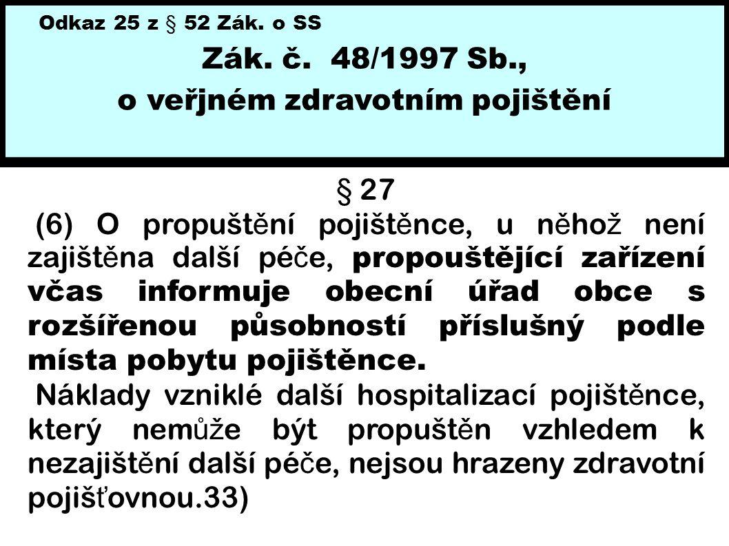 Odkaz 25 z § 52 Zák. o SS Zák. č. 48/1997 Sb., o veřjném zdravotním pojištění § 27 (6) O propušt ě ní pojišt ě nce, u n ě ho ž není zajišt ě na další