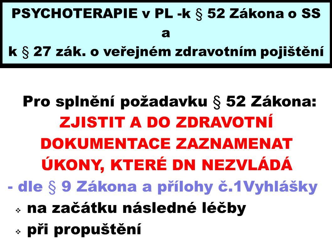 PSYCHOTERAPIE v PL -k § 52 Zákona o SS a k § 27 zák. o veřejném zdravotním pojištění Pro splnění požadavku § 52 Zákona: ZJISTIT A DO ZDRAVOTNÍ DOKUMEN
