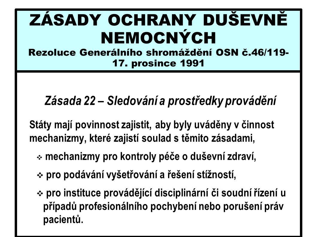 ZÁSADY OCHRANY DUŠEVNĚ NEMOCNÝCH Rezoluce Generálního shromáždění OSN č.46/119- 17. prosince 1991 Zásada 22 – Sledování a prostředky provádění Státy m