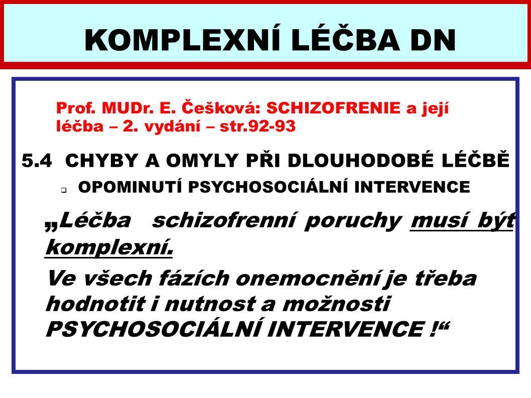 """5.4 CHYBY A OMYLY PŘI DLOUHODOBÉ LÉČBĚ  OPOMINUTÍ PSYCHOSOCIÁLNÍ INTERVENCE """" Léčba schizofrenní poruchy musí být komplexní. Ve všech fázích onemocně"""