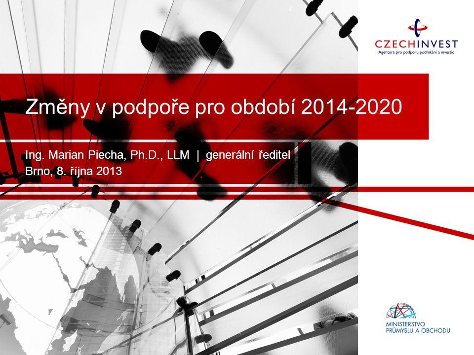Změny v podpoře pro období 2014-2020 Ing. Marian Piecha, Ph.D., LLM | generální ředitel Brno, 8. října 2013