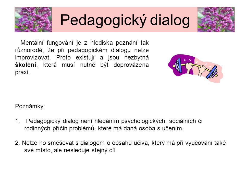 Mentální fungování je z hlediska poznání tak různorodé, že při pedagogickém dialogu nelze improvizovat. Proto existují a jsou nezbytná školení, která