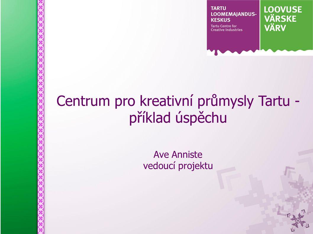 Centrum pro kreativní průmysly Tartu - příklad úspěchu Ave Anniste vedoucí projektu