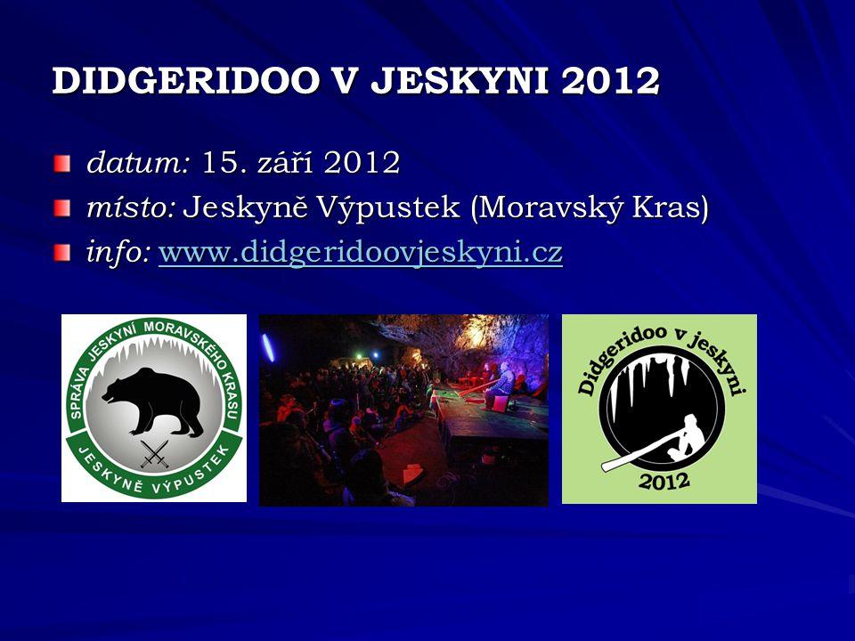 DIDGERIDOO V JESKYNI 2012 Program festivalu: Akustické vystoupení tuzemských a zahraničních hráčů na didgeridoo (včetně dalších hudebních nástrojů a zpěvu).