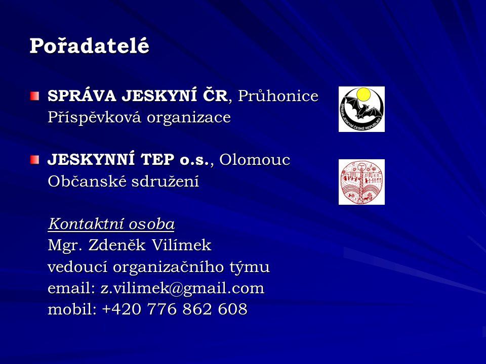 Pořadatelé SPRÁVA JESKYNÍ ČR, Průhonice Příspěvková organizace JESKYNNÍ TEP o.s., Olomouc Občanské sdružení Kontaktní osoba Mgr.