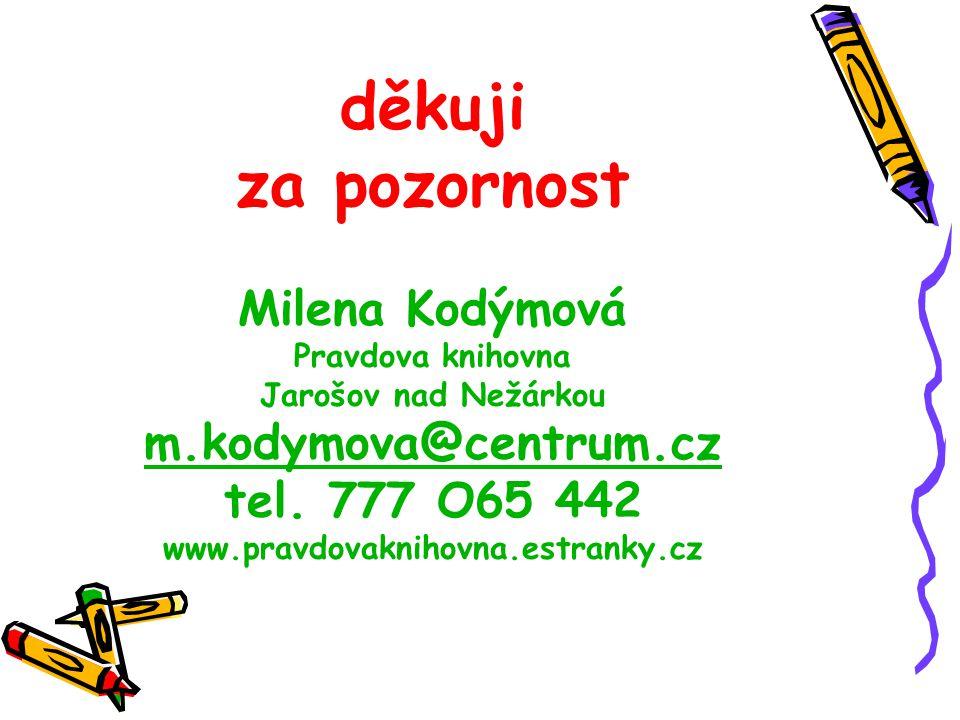 děkuji za pozornost Milena Kodýmová Pravdova knihovna Jarošov nad Nežárkou m.kodymova@centrum.cz tel.