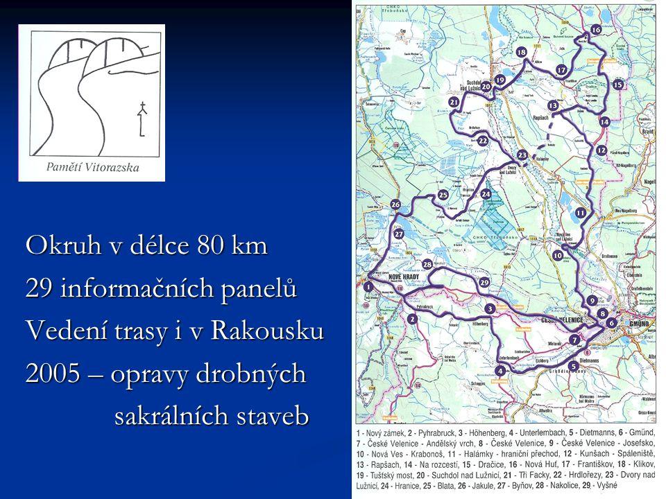 Okruh v délce 80 km 29 informačních panelů Vedení trasy i v Rakousku 2005 – opravy drobných sakrálních staveb sakrálních staveb
