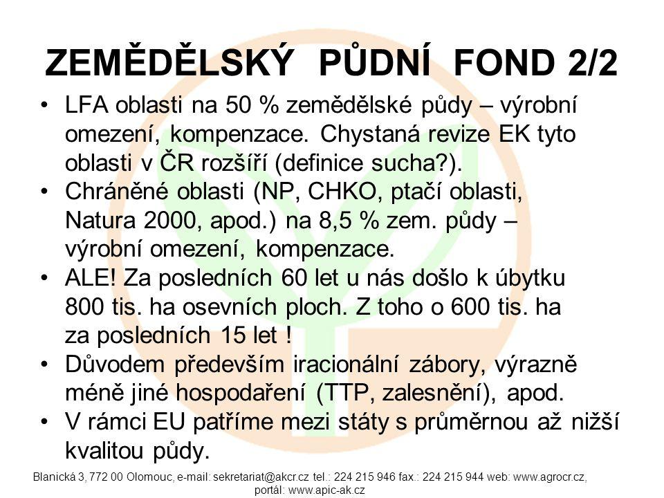 Blanická 3, 772 00 Olomouc, e-mail: sekretariat@akcr.cz tel.: 224 215 946 fax.: 224 215 944 web: www.agrocr.cz, portál: www.apic-ak.cz ZEMĚDĚLSKÝ PŮDNÍ FOND 2/2 LFA oblasti na 50 % zemědělské půdy – výrobní omezení, kompenzace.