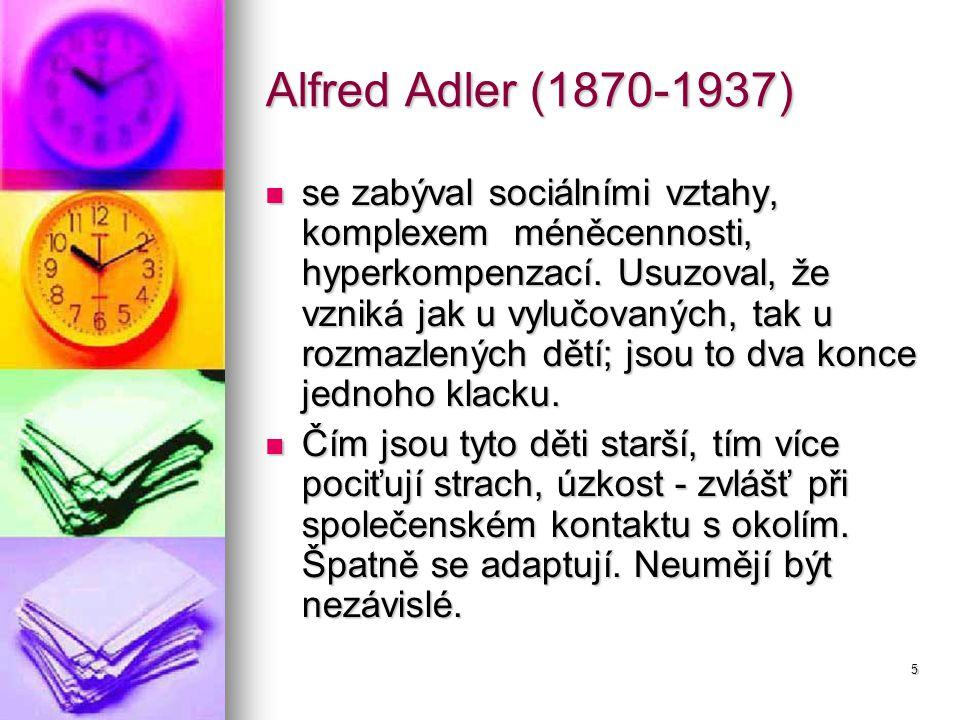 5 Alfred Adler (1870-1937) se zabýval sociálními vztahy, komplexem méněcennosti, hyperkompenzací.