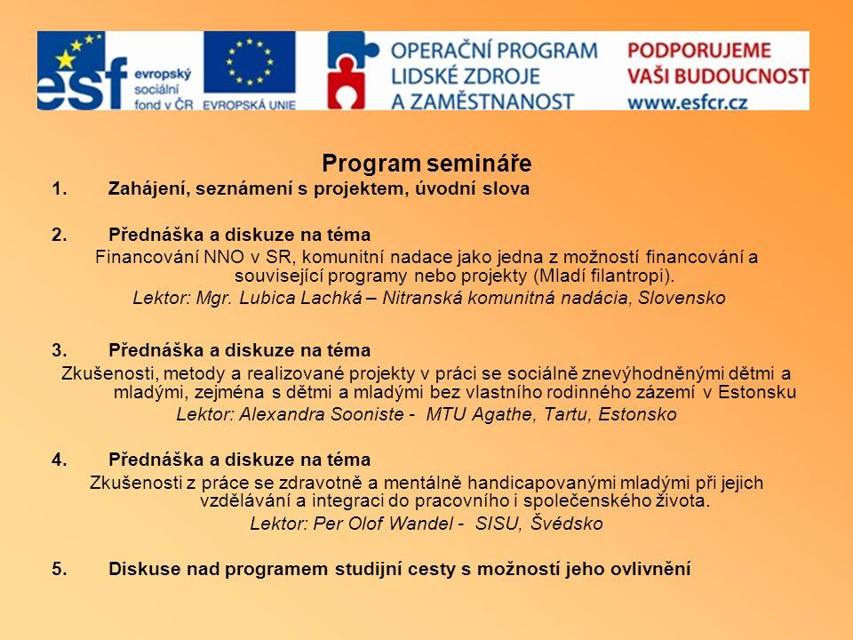 Program semináře 1.Zahájení, seznámení s projektem, úvodní slova 2.Přednáška a diskuze na téma Financování NNO v SR, komunitní nadace jako jedna z možností financování a související programy nebo projekty (Mladí filantropi).