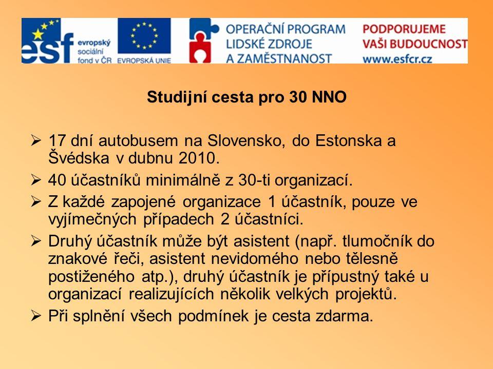 Studijní cesta pro 30 NNO  17 dní autobusem na Slovensko, do Estonska a Švédska v dubnu 2010.  40 účastníků minimálně z 30-ti organizací.  Z každé
