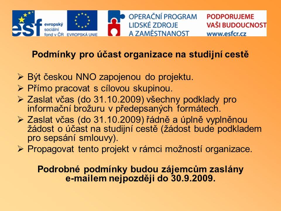Podmínky pro účast organizace na studijní cestě  Být českou NNO zapojenou do projektu.  Přímo pracovat s cílovou skupinou.  Zaslat včas (do 31.10.2
