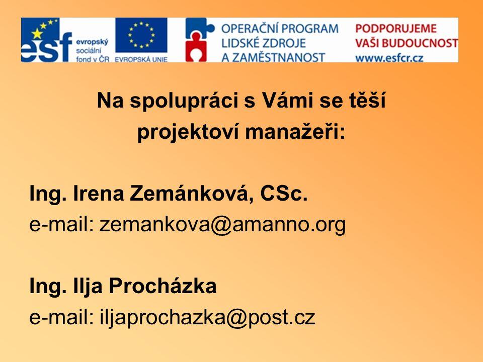 Na spolupráci s Vámi se těší projektoví manažeři: Ing. Irena Zemánková, CSc. e-mail: zemankova@amanno.org Ing. Ilja Procházka e-mail: iljaprochazka@po
