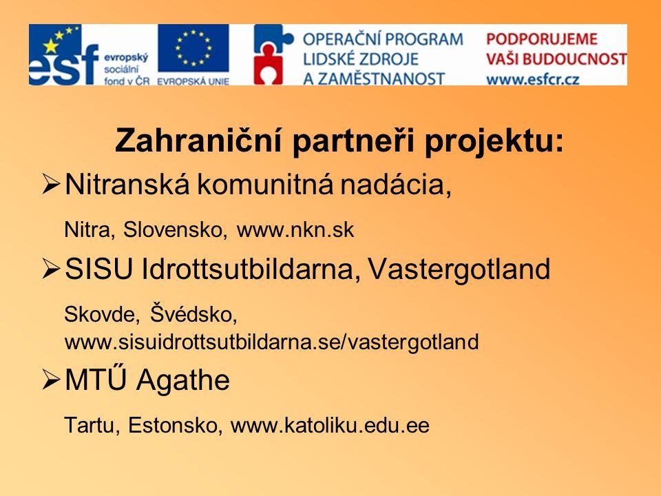 Zahraniční partneři projektu:  Nitranská komunitná nadácia, Nitra, Slovensko, www.nkn.sk  SISU Idrottsutbildarna, Vastergotland Skovde, Švédsko, www
