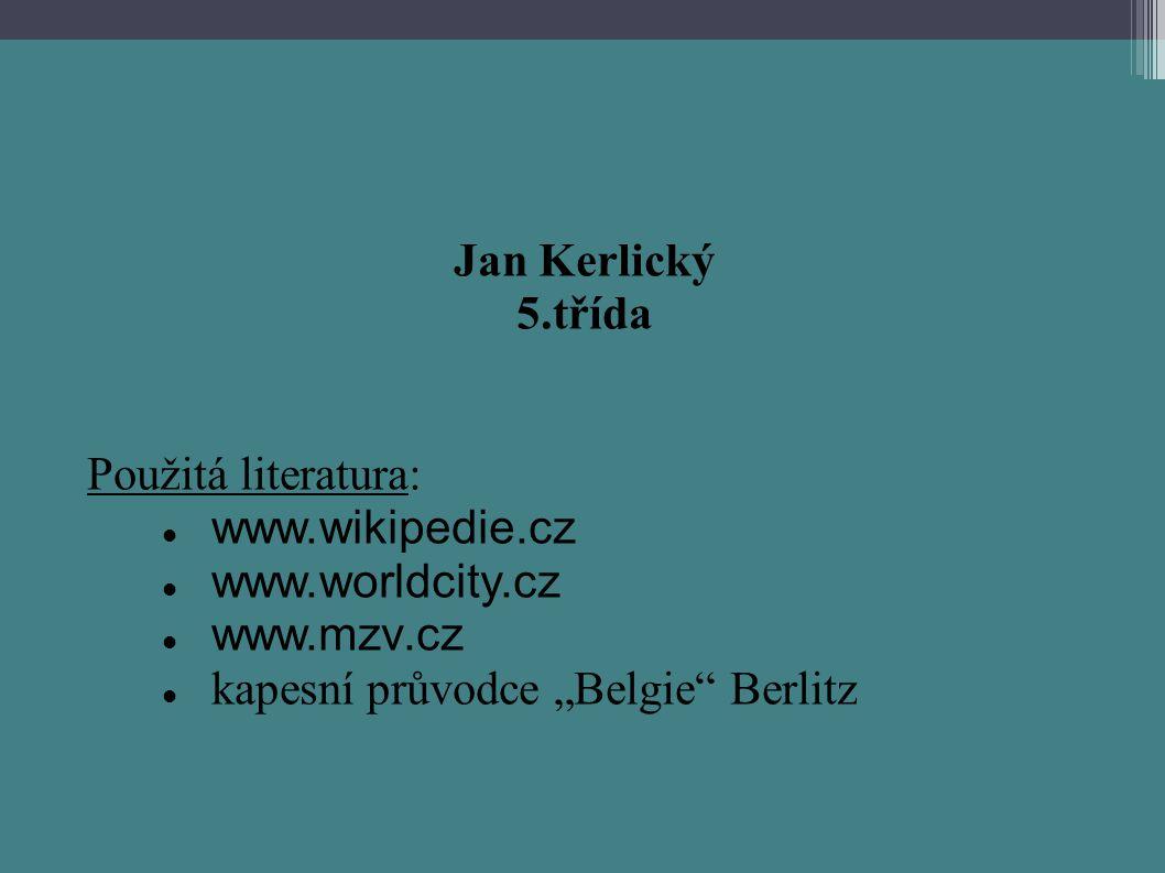 "Jan Kerlický 5.třída Použitá literatura: www.wikipedie.cz www.worldcity.cz www.mzv.cz kapesní průvodce ""Belgie"" Berlitz"