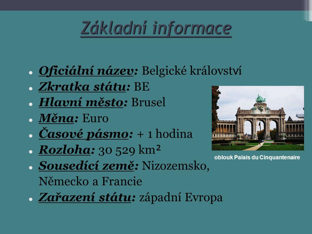 Základní informace Oficiální název: Belgické královst v í Zkratka státu: BE Hlavní město: Brusel Měna: Euro Časové pásmo: + 1 hodina Rozloha: 30 529 k