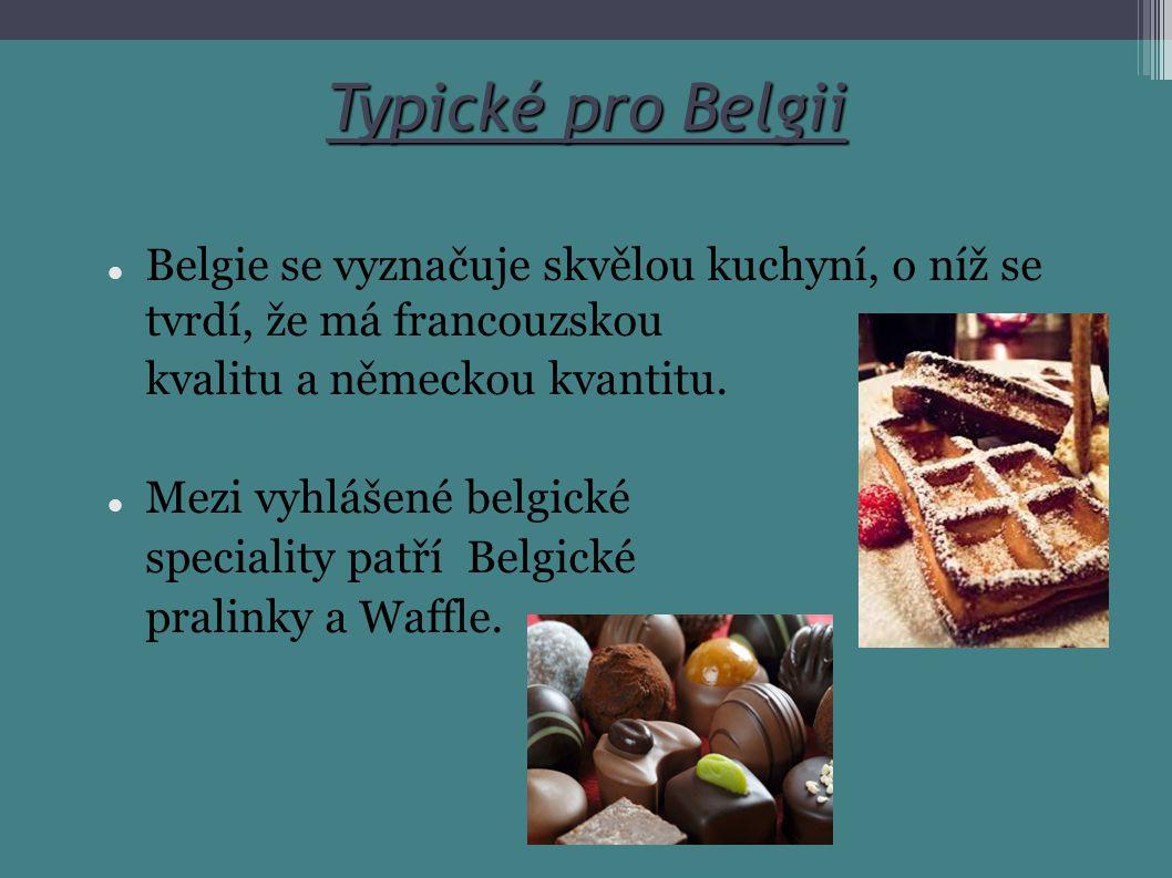 Typické pro Belgii Belgie se vyznačuje skvělou kuchyní, o níž se tvrdí, že má francouzskou kvalitu a německou kvantitu. Mezi vyhlášené belgické specia