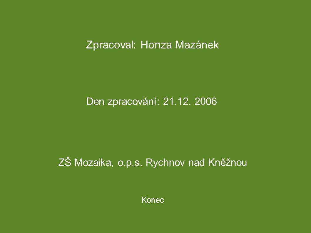 Zpracoval: Honza Mazánek Den zpracování: 21.12. 2006 ZŠ Mozaika, o.p.s. Rychnov nad Kněžnou Konec