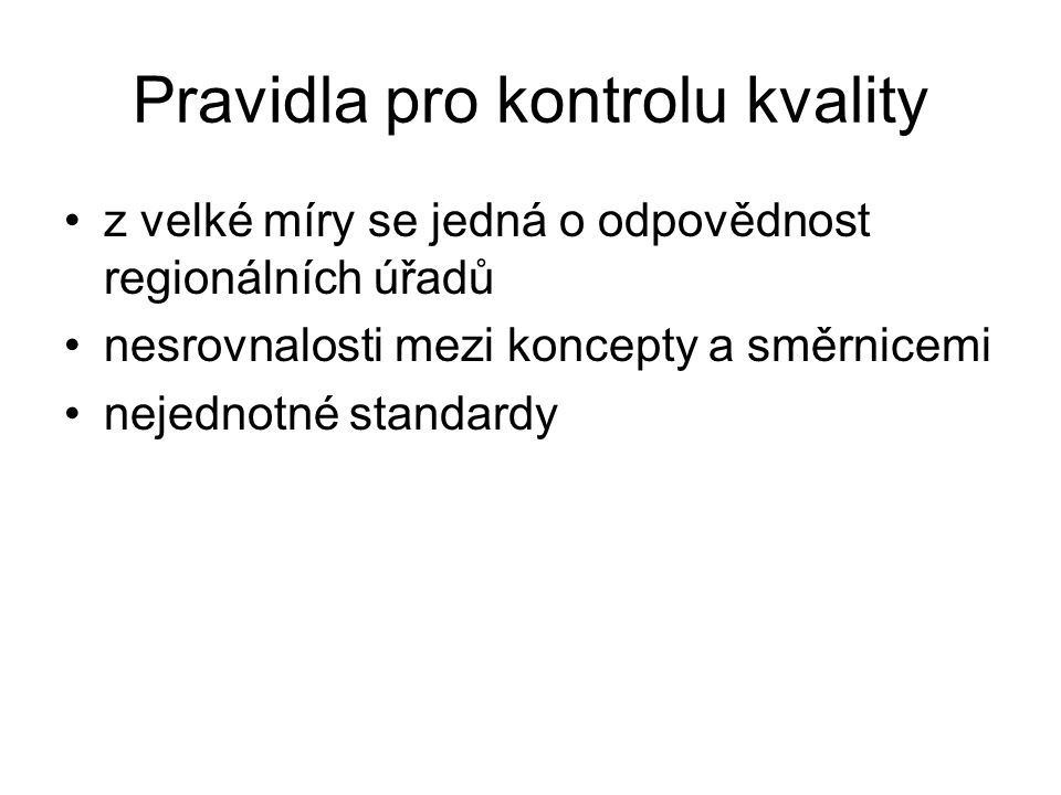 Pravidla pro kontrolu kvality z velké míry se jedná o odpovědnost regionálních úřadů nesrovnalosti mezi koncepty a směrnicemi nejednotné standardy