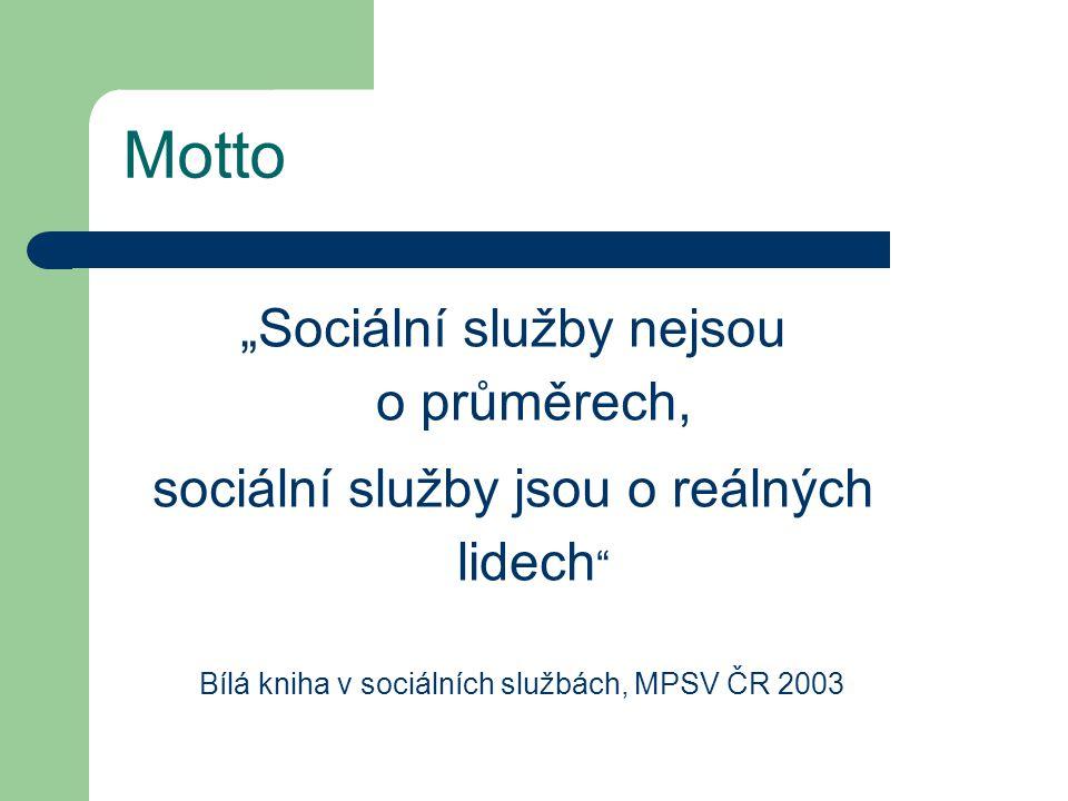 """Motto """"Sociální služby nejsou o průměrech, sociální služby jsou o reálných lidech """" Bílá kniha v sociálních službách, MPSV ČR 2003"""