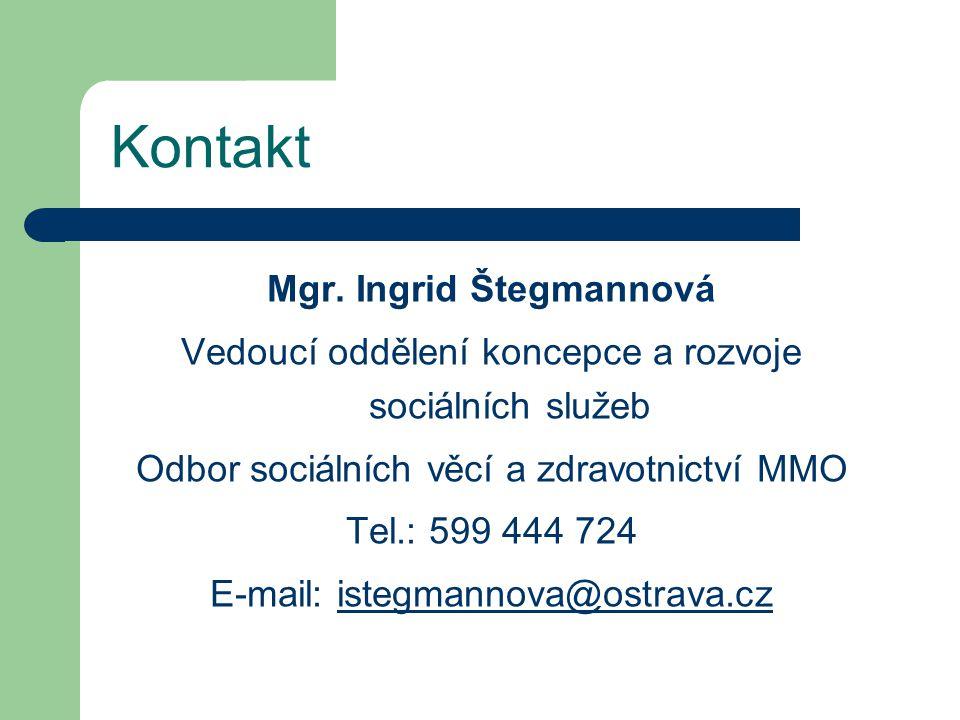 Kontakt Mgr. Ingrid Štegmannová Vedoucí oddělení koncepce a rozvoje sociálních služeb Odbor sociálních věcí a zdravotnictví MMO Tel.: 599 444 724 E-ma