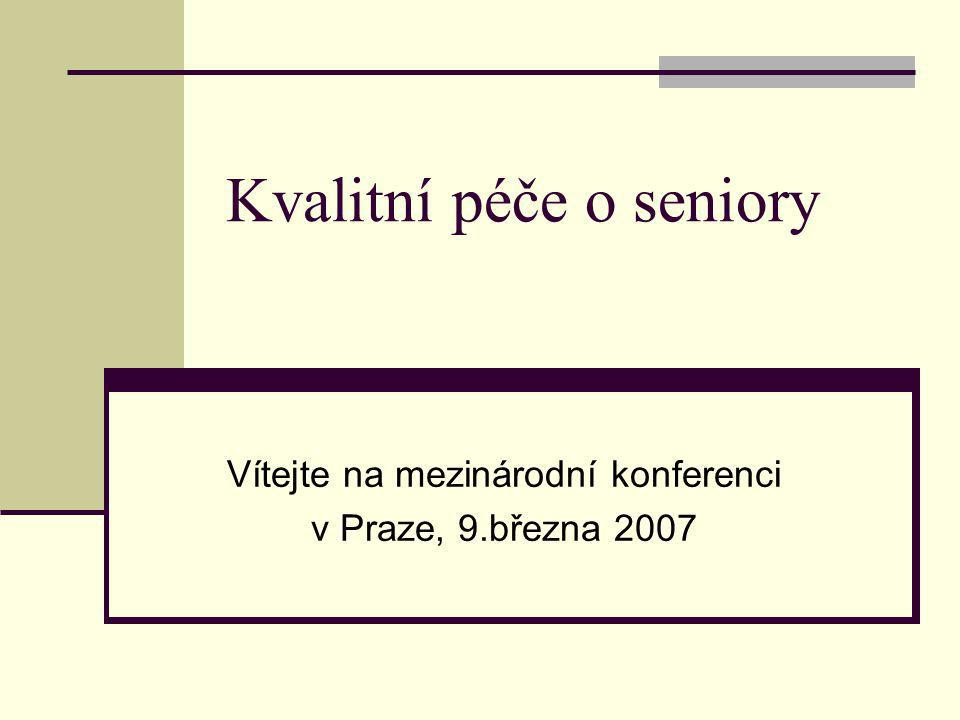 Kvalitní péče o seniory Vítejte na mezinárodní konferenci v Praze, 9.března 2007
