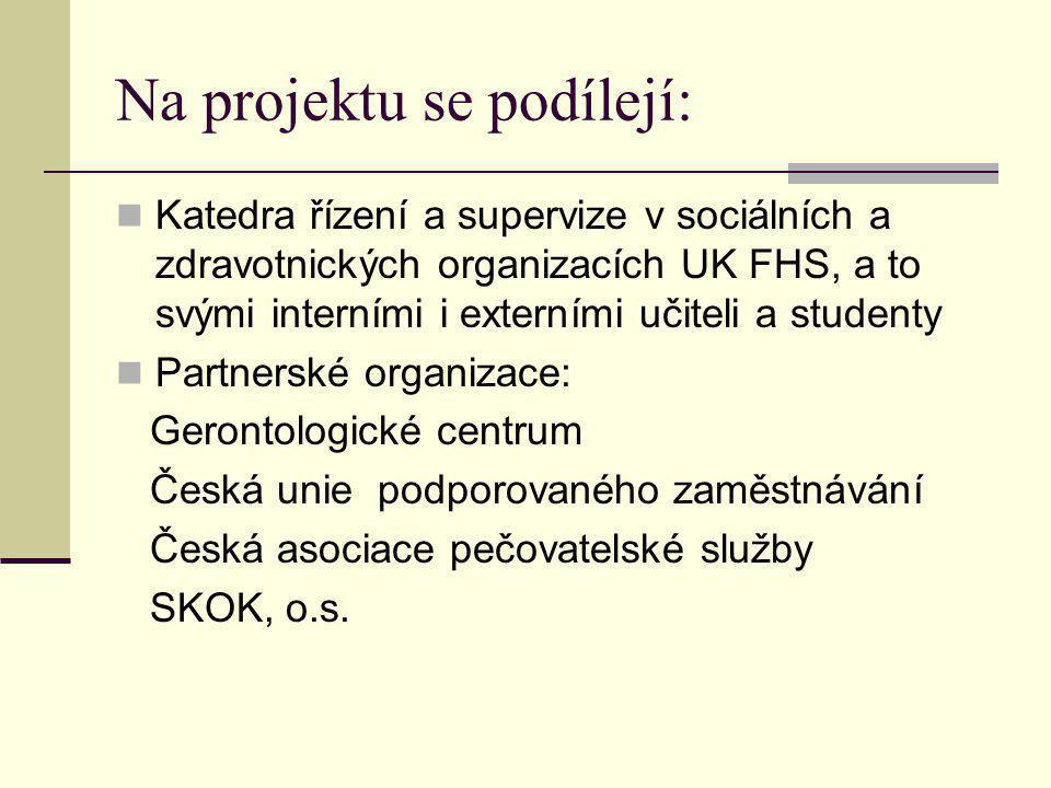 Na projektu se podílejí: Katedra řízení a supervize v sociálních a zdravotnických organizacích UK FHS, a to svými interními i externími učiteli a studenty Partnerské organizace: Gerontologické centrum Česká unie podporovaného zaměstnávání Česká asociace pečovatelské služby SKOK, o.s.